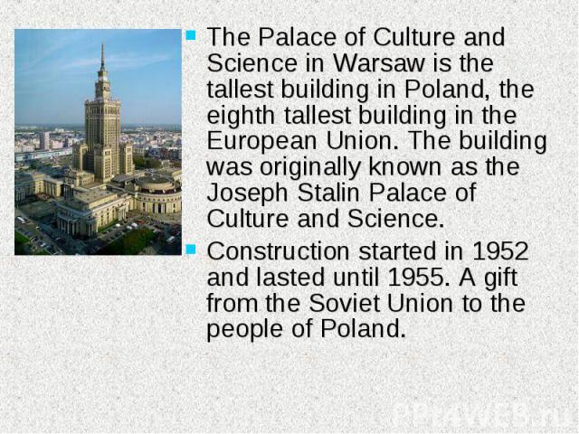 The Palace of Culture and Science in Warsaw is the tallest building in Poland, the eighth tallest building in the European Union. The building was originally known as the Joseph Stalin Palace of Culture and Science. The Palace of Culture and Science…