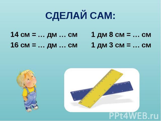 14 см = … дм … см 1 дм 8 см = … см 14 см = … дм … см 1 дм 8 см = … см 16 см = … дм … см 1 дм 3 см = … см