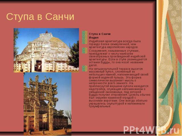 Ступа в Санчи Ступа в Санчи Индия Индийская архитектура всегда была гораздо более символичной, чем архитектура европейских народов. Сооружения, называемые ступами, принадлежат к числу наиболее своеобразных произведений индийской архитектуры. Если в …