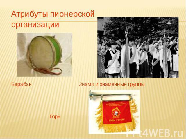 Атрибуты пионерской Атрибуты пионерской организации Барабан Знамя и знаменные группы Горн
