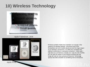 10) Wireless Technology Wireless portable media has overtaken our society in the