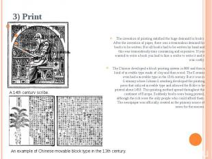 3) Print The invention of printing satisfied the huge demand for books. After th