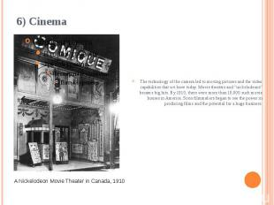 6) Cinema The technology of the camera led to movingpicturesand the