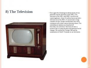 8) The Television Once again the technological advancements of war paved the way