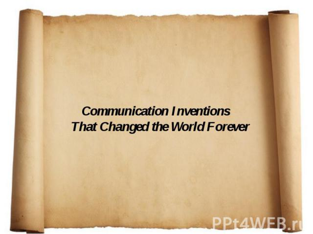 Communication Inventions That Changed the World Forever