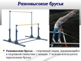 Разновысокие брусья — спортивный снаряд, применяющийся в спортивной гимнастике у