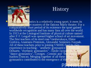 History Rhythmic gymnastics is a relatively young sport; it owes its origin to t
