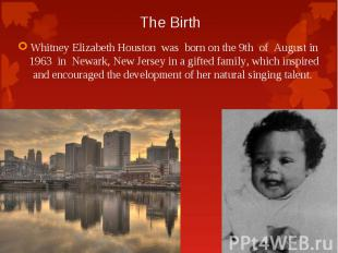 Whitney Elizabeth Houston was born on the 9th of August in 1963 in Newark, New J