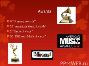 "6 ""Grammy Awards"" 6 ""Grammy Awards"" 23 ""American Music Awards"" 2 ""Emmy Awards"" 3"
