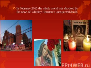In February 2012 the whole world was shocked by the news of Whitney Houston's un
