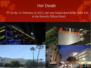On the 11 February in 2012, she was found dead in her suite 434 at the Beverly H