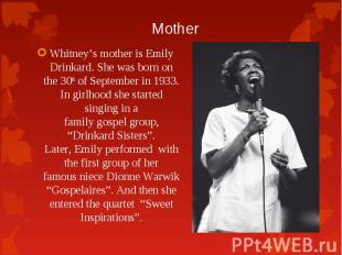 Whitney's mother is Emily Drinkard. She was born on the 30th of September in 193