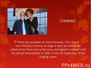 When the president ofArista Records, CliveDavis sawWhitney Hou
