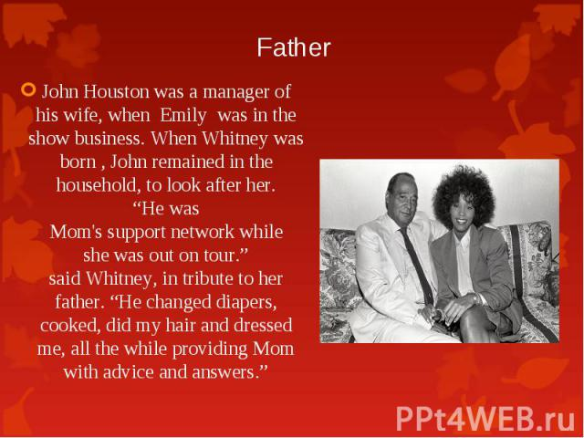 """John Houstonwas amanagerof his wife, when Emily wasin the show business. WhenWhitney was born, Johnremained inthe household,to look afterher. """"Hewas Mom'ssupport&nbs…"""