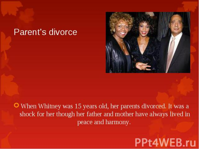 WhenWhitneywas 15 years old, her parentsdivorced.Itwas a shock for her though her fatherand motherhave always livedin peace and harmony. WhenWhitneywas 15 years old, her parentsdivorc…