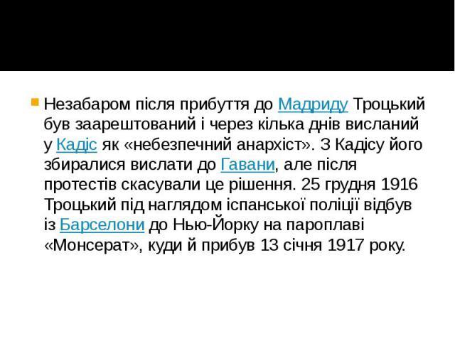 Незабаром після прибуття доМадридуТроцький був заарештований і через кілька днів висланий уКадісяк «небезпечний анархіст». З Кадісу його збиралися вислати доГавани, але після протестів скасували це рішення. 25 грудня 19…