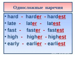 hard - harder - hardest hard - harder - hardest late - later - latest fast - fas