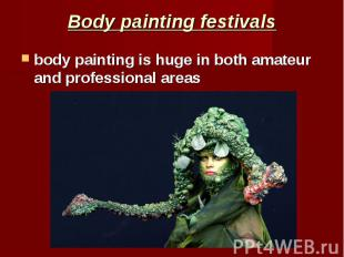 Body painting festivals body painting is huge in both amateur and professional a