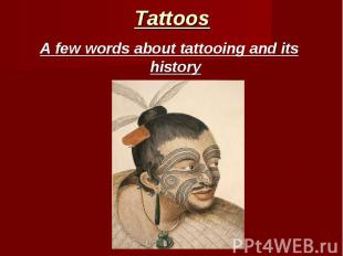 Tattoos A few words about tattooing and its history