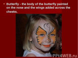 Butterfly - the body of the butterfly painted on the nose and the wings added ac