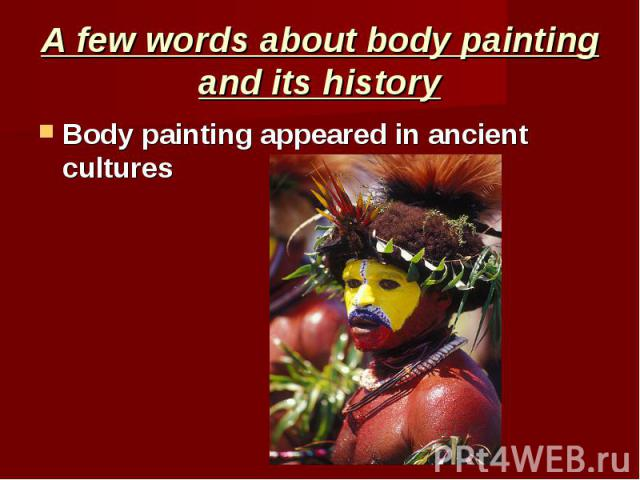 A few words about body painting and its history Body painting appeared in ancient cultures