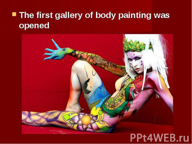 The first gallery of body painting was opened The first gallery of body painting was opened