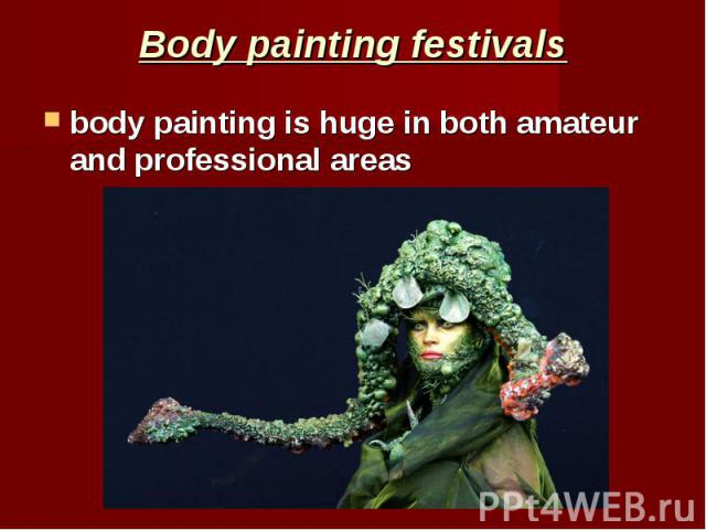Body painting festivals body painting is huge in both amateur and professional areas