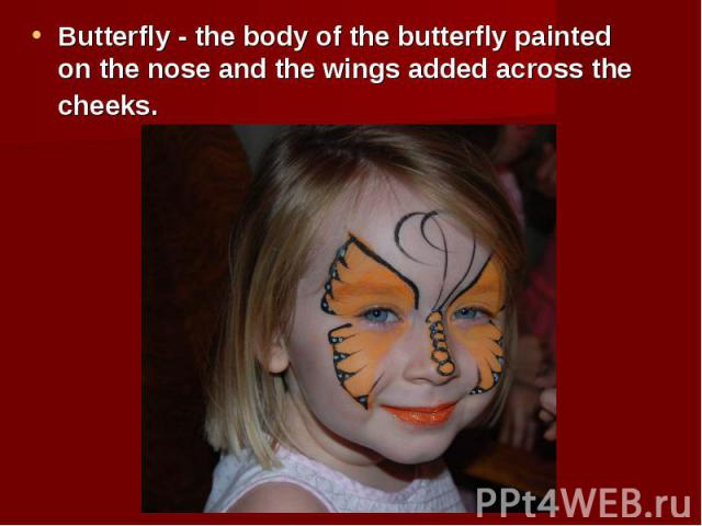 Butterfly - the body of the butterfly painted on the nose and the wings added across the cheeks. Butterfly - the body of the butterfly painted on the nose and the wings added across the cheeks.