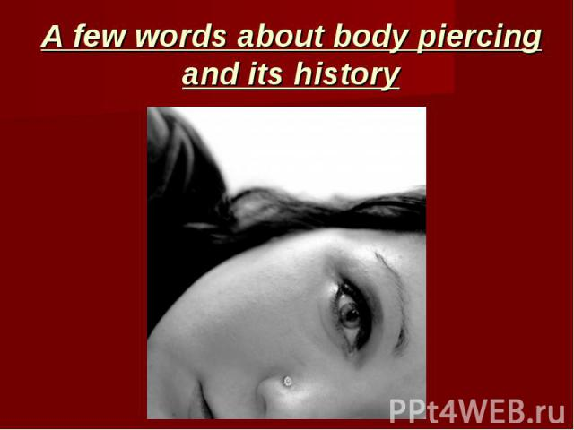 A few words about body piercing and its history