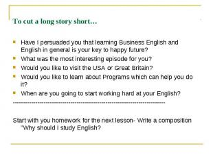 Have I persuaded you that learning Business English and English in general is yo
