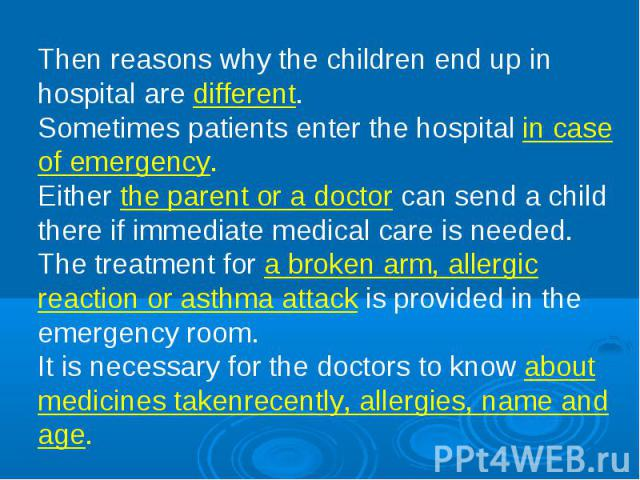 Then reasons why the children end up in hospital are different. Sometimes patients enter the hospital in case of emergency. Either the parent or a doctor can send a child there if immediate medical care is needed. The treatment for a broken arm, all…