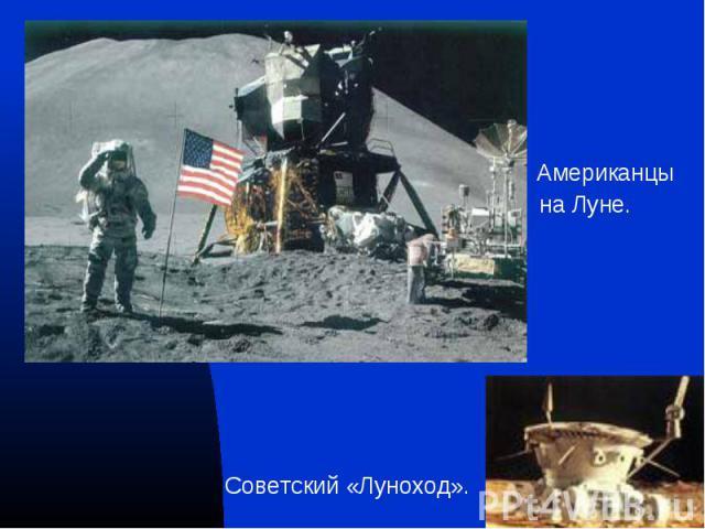 Американцы Американцы на Луне. Советский «Луноход».