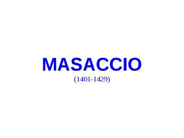 MASACCIO (1401-1429)