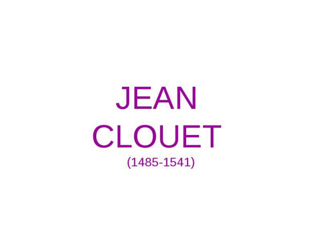 JEAN CLOUET (1485-1541)