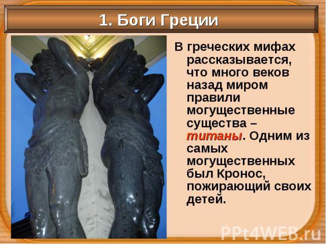 В греческих мифах рассказывается, что много веков назад миром правили могущественные существа – титаны. Одним из самых могущественных был Кронос, пожирающий своих детей. В греческих мифах рассказывается, что много веков назад миром правили могуществ…