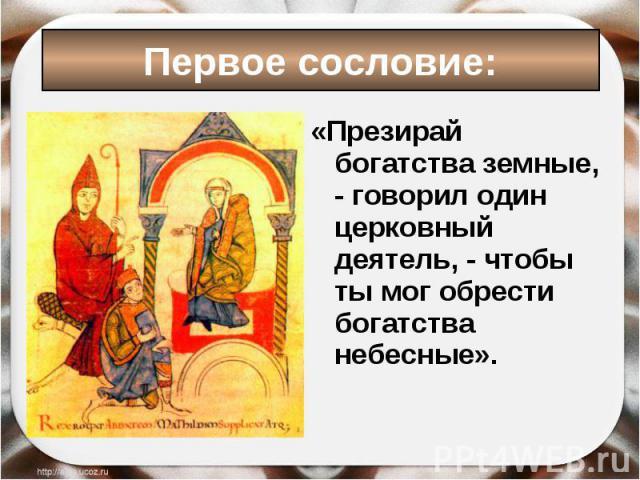 «Презирай богатства земные, - говорил один церковный деятель, - чтобы ты мог обрести богатства небесные». «Презирай богатства земные, - говорил один церковный деятель, - чтобы ты мог обрести богатства небесные».
