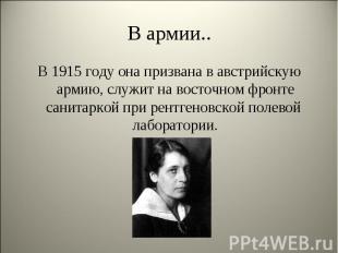 В 1915 году она призвана в австрийскую армию, служит на восточном фронте санитар