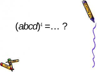 (abcd)4 =… ? (abcd)4 =… ?