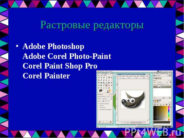 Adobe Photoshop Adobe Corel Photo-Paint Corel Paint Shop Pro Corel Painter Adobe Photoshop Adobe Corel Photo-Paint Corel Paint Shop Pro Corel Painter