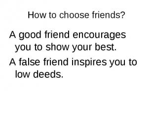 A good friend encourages you to show your best. A good friend encourages you to