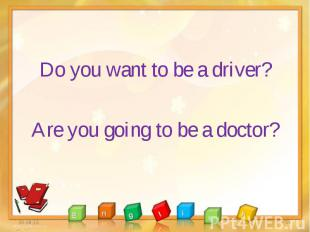 Do you want to be a driver? Do you want to be a driver? Are you going to be a do