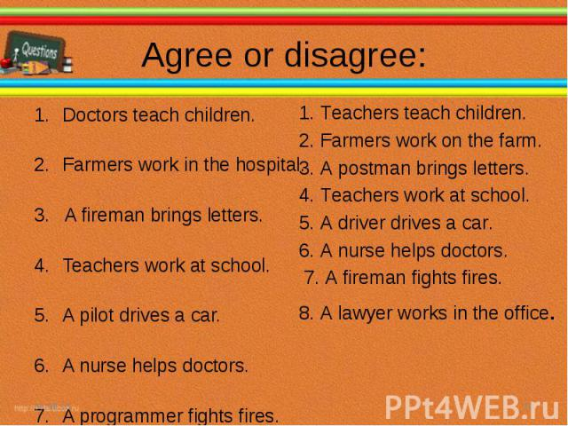 Doctors teach children. Doctors teach children. Farmers work in the hospital. 3. A fireman brings letters. Teachers work at school. A pilot drives a car. A nurse helps doctors. A programmer fights fires. A lawyer works in the theatre.