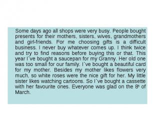 Some days ago all shops were very busy. People bought presents for their mothers