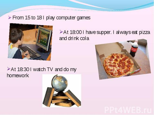 From 15 to 18 I play computer games From 15 to 18 I play computer games