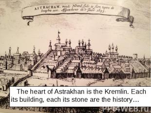 The heart of Astrakhan is the Kremlin. Each its building, each its stone are the