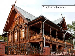 Tetushinov's Museum. Tetushinov's Museum.