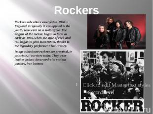 Rockers Rockers subculture emerged in 1960 in England. Originally it was applied