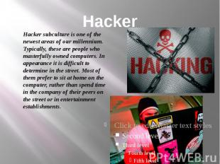 Hacker Hacker subculture is one of the newest areas of our millennium. Typically