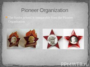 Pioneer Organization The Soviet schoolis inseparable from thePioneer