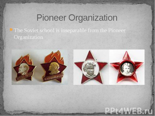 Pioneer Organization The Soviet schoolis inseparable from thePioneer Organization